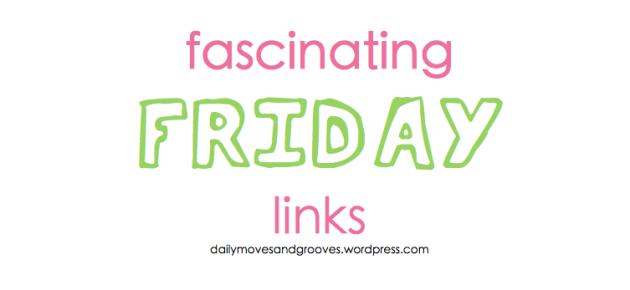 fascinating friday links