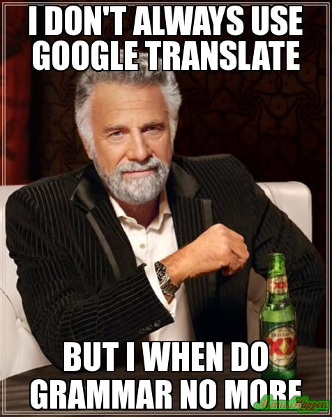 i-don39t-always-use-google-translate-but-i-when-do-grammar-no-more-meme-840