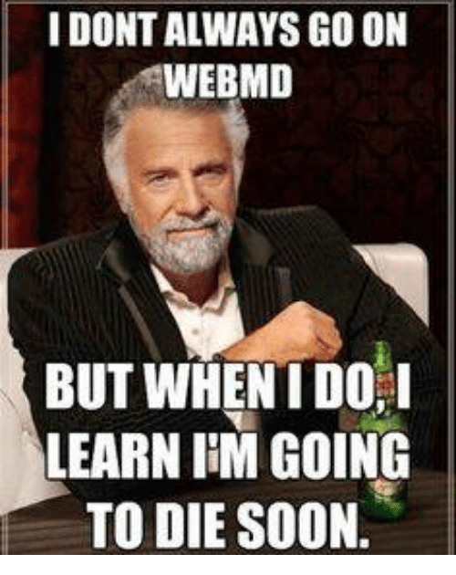 idontalways-go-on-webmd-but-when-i-do-learn-im-20544544.png